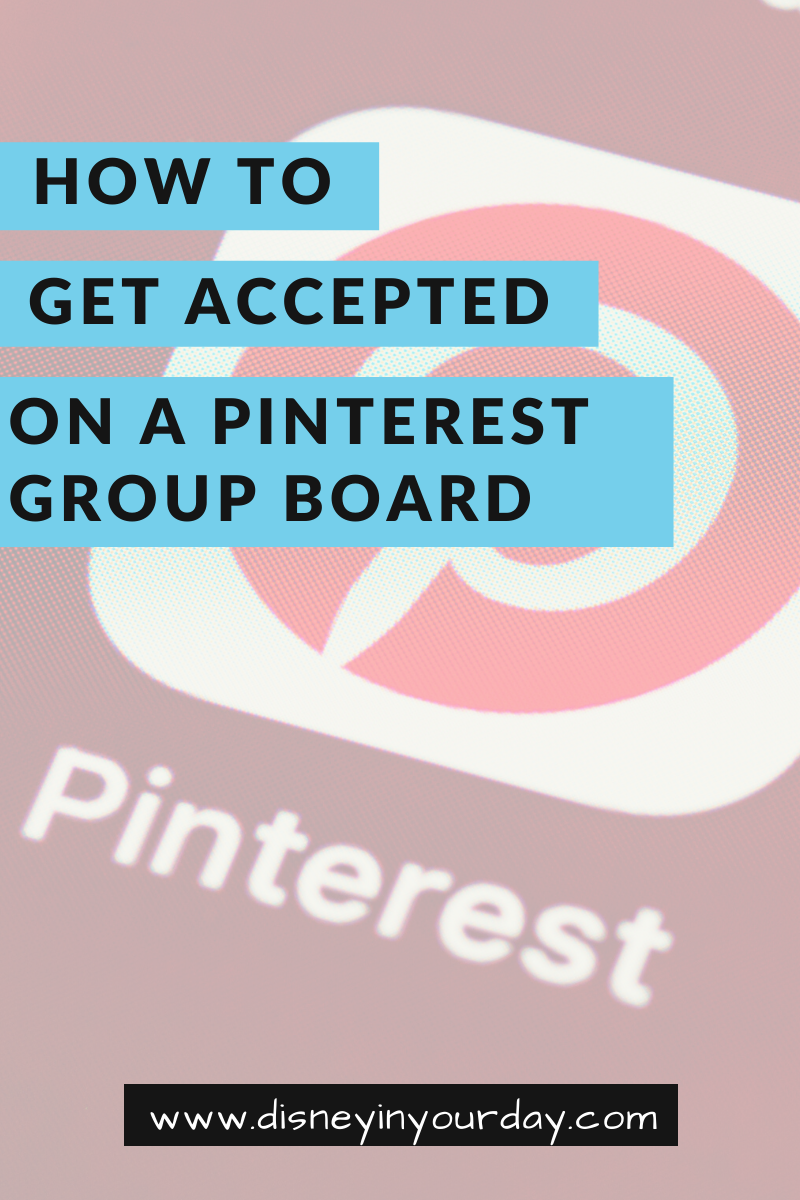 How to get on a Pinterest group board - Disney in your Day